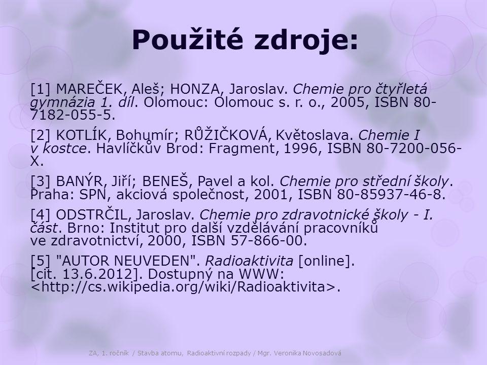 Použité zdroje: [1] MAREČEK, Aleš; HONZA, Jaroslav. Chemie pro čtyřletá gymnázia 1. díl. Olomouc: Olomouc s. r. o., 2005, ISBN 80- 7182-055-5.